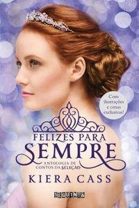 Título: Felizes para Sempre  Original:  Happily Ever After  Número de páginas:  448  Ano: 2015  Autora:  Kiera Cass  Editora: Seguinte   ...