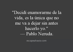 Find images and videos about phrases, vida and pablo neruda on We Heart It - the app to get lost in what you love. Poem Quotes, Great Quotes, Quotes To Live By, Life Quotes, Inspirational Quotes, Quotes Amor, Awesome Quotes, Sad Quotes, The Words
