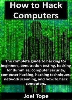 to Hack Computers: how to hack computers hacking for beginners penetration testing hacking for dummies computer security computer hacking hacking techniques network scanning free ebook Computer Coding, Computer Internet, Computer Technology, Computer Programming, Computer Science, Computer Hacking, Computer Engineering, Hack Internet, Computer Forensics
