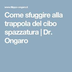 Come sfuggire alla trappola del cibo spazzatura | Dr. Ongaro