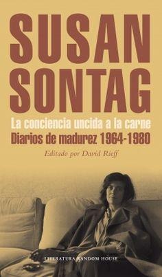 Sontag, Susan.  La Conciencia uncida a la carne : diarios de madurez, 1964-1980. Barcelona : Random House, cop. 2014