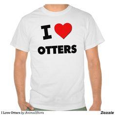 I Love Otters Tshirts