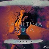Mark B - La Ultima Gota by jkbmusic on SoundCloud