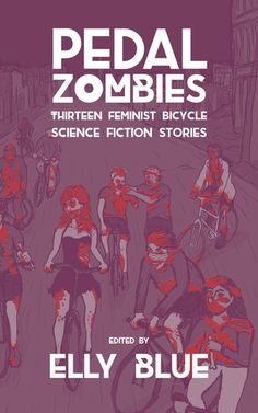 Pedal Zombies: Thirteen Feminist Bicycle Science Fiction .. | Microcosm Publishing