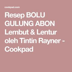 Resep BOLU GULUNG ABON Lembut & Lentur oleh Tintin Rayner - Cookpad