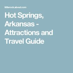 Hot Springs, Arkansas - Attractions and Travel Guide Ottawa Activities, Us Travel, Travel Guide, Hot Springs Arkansas, Attraction, Blog, Vacation Ideas, Road Trips, Vacations
