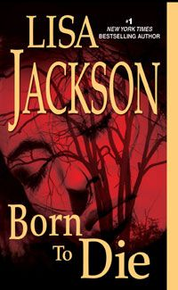 Bestselling Author, Lisa Jackson: Official Website | BORN TO DIE (paperback)  #whatiamreadingnow @Lisa Phillips-Barton Jackson
