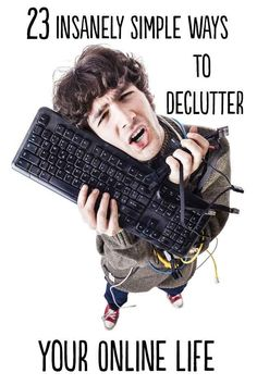 All sorts of useful tips! 23 Insanely Simple Ways To Declutter Your Online Life