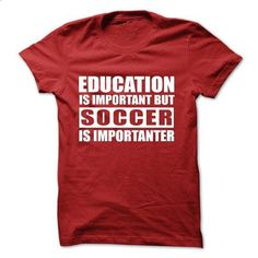 SOCCER is importanter - #cool sweatshirts #customize hoodies. I WANT THIS => https://www.sunfrog.com/Sports/SOCCER-is-importanter-57269435-Guys.html?id=60505