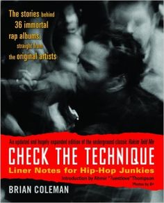> A great read for the life stories and musical production from the greatest Hip-Hop artists  of all time. Full of interviews about each song from select albums alongside a biography of their life. Buy it on Amazon: Check the Technique: Liner Notes for Hip-Hop Junkies: Brian Coleman, Questlove: 9780812977752: Amazon.com: Books
