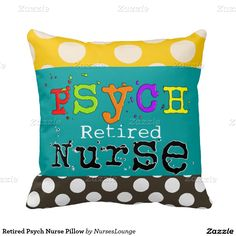 Shop Retired Psych Nurse Pillow created by NursesLounge. Nurse Retirement Gifts, Nurse Gifts, Psych Nurse, Custom Pillows, The Neighbourhood, Throw Pillows, Make It Yourself, Knitting, Fabric