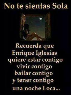 no te sientas sola...recuerda que Enrique Iglesias quiere estar contigo, vivir…