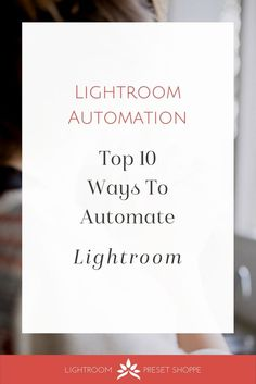 Lightroom Automation Infographic | Lightroom Infographic via @lrpresetshoppe