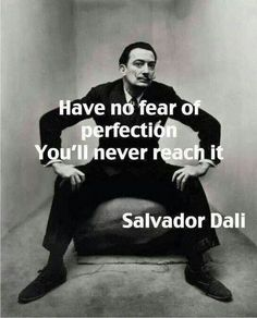 image of salvador dali with quote have no fear of perfection - you'll never reach it Quotable Quotes, Wisdom Quotes, Me Quotes, Motivational Quotes, Inspirational Quotes, Salvador Dali Quotes, Salvador Dali Tattoo, Artist Quotes, Great Quotes
