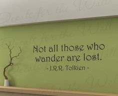 Not All Those Who Wander Are Lost. - J.R.R. Tolkien The Fellowship of the Ring - Lords of the Rings - Wall Decal Mural Graphic - Vinyl Quote Sticker Art Decoration - Lettering Decor Saying Decals for the Wall,http://www.amazon.com/dp/B00J6SBFIS/ref=cm_sw_r_pi_dp_-Izrtb1GA0XB7QW0