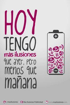 Hoy tengo Mas Ilusiones que ayer, pero menos que mañana!!  https://www.facebook.com/MasIlusiones http://www.masilusiones.com/  #masilusiones #sonríe