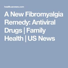 A New Fibromyalgia Remedy: Antiviral Drugs | Family Health | US News