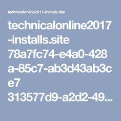 technicalonline2017-installs.site 78a7fc74-e4a0-428a-85c7-ab3d43ab3ce7 313577d9-a2d2-498a-8160-3a073672d980