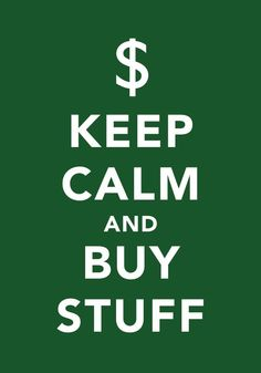 Keep calm and buy stuff