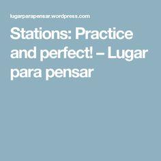 Stations: Practice and perfect! – Lugar para pensar