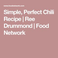 Simple, Perfect Chili Recipe | Ree Drummond | Food Network