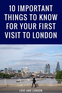 "Before your first visit to London, these are the 10 important things you should know, like what a ""quid"" is, how to cross the street, how to tip, and more."