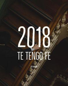 2018 te tengo fe apuesto todo a ti. No falles por favor!