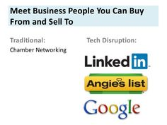 Meet Business People You Can Buy From and Sell To Face-to-Face Traditional: Chamber Networking Tech Disruption:
