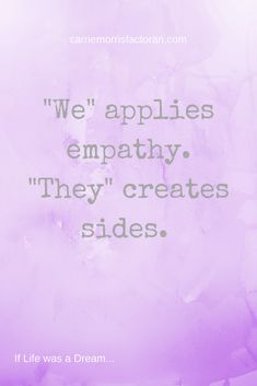 Quote to motivate and create unity. We applies empathy. They creates sides..png