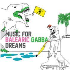 Balearic Gabba Sound System - Music For Balearic Gabba Dreams [balearic, electronic] http://www.theitalojob.com/2014/04/balearic-gabba-sound-system-music-for-balearic-gabba-dreams/