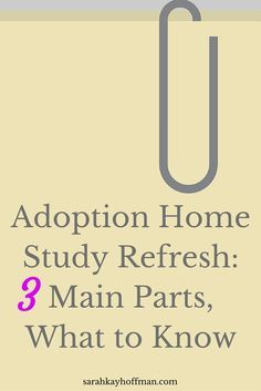 Home Study Refresh. 3 things to know. Foster-to-Adopt. Adoption sarahkayhoffman.com