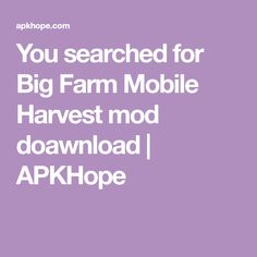 You searched for Big Farm Mobile Harvest mod doawnload Your Search, Harvest, Big