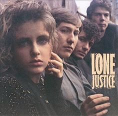 """Lone Justice (1985): Best tracks? """"Ways to Be Wicked, """"Sweet, Sweet Baby (I'm Falling)"""" , """"You Are the Light"""" (Etzioni)."""