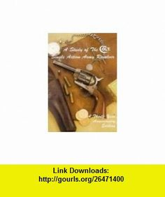 A Study of the Colt Single Action Army Revolver Thirty Year Anniversary Edition (9780961523626) Ron Graham, John A. Kopec, C. Kenneth Moore , ISBN-10: 096152362X  , ISBN-13: 978-0961523626 ,  , tutorials , pdf , ebook , torrent , downloads , rapidshare , filesonic , hotfile , megaupload , fileserve