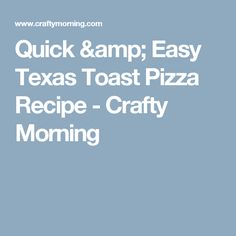 Quick & Easy Texas Toast Pizza Recipe - Crafty Morning