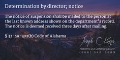 32-5A-302(b) Code of #Alabama - Determination by director; notice  The notice of suspension shall be mailed to the person at the last known address shown on the department's record. The notice is deemed received three days after mailing.  #DUI Defense #Lawyer #AL  #KLF  http://www.krepslawfirm.com/blog/%c2%a7-32-5a-302b-code-of-alabama-determination-by-director-notice/