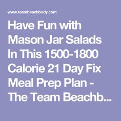 Have Fun with Mason Jar Salads In This 1500-1800 Calorie 21 Day Fix Meal Prep Plan - The Team Beachbody Blog