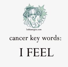 Cancer Lesbian Key Words/ Motto: I FEEL   #zodiac #horoscope lesbiantypes.com