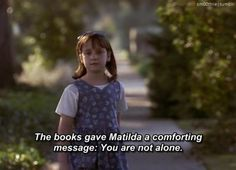 Matilda. Because that was one story where the child loved books