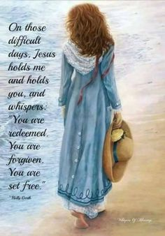 """You are redeemed, forgiven and are set free.."""