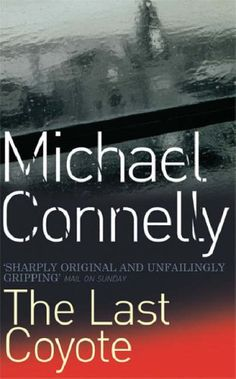The Last Coyote (Harry Bosch, #4; Harry Bosch Universe, #4) by Michael Connelly — Reviews, Discussion, Bookclubs, Lists