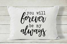 Anniversary Gift You Will Forever Be My Always Quote Pillow