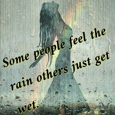 """""""Anyone who believes that sunshine is pure happiness, has never danced in the rain. And anyone who will dance with you in the rain, will stay with you to walk through the storm."""""""