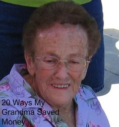 20 Ways My Grandma Saved Money. My Grandma grew up in the Great Depression. In fact, one year of her life was sustained on a diet of only potatoes. She is a woman who knew how to be thrifty.