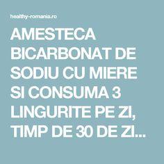 AMESTECA BICARBONAT DE SODIU CU MIERE SI CONSUMA 3 LINGURITE PE ZI, TIMP DE 30 DE ZILE APOI IATA CE SE VA INTAMPLA! - Healthy Romania Detox, Cancer, Healthy