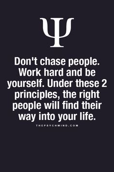Don't chase people. Work hard and be yourself. Under these 2 principles, the right people will find their way into your life.