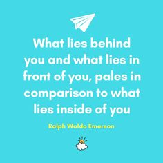 """What lies behind you and what lies in front of you, pales in comparison to what lies inside of you."" -Ralph Waldo Emerson   Inspiring quotes from LittleThings"