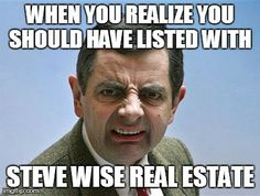 Mr Bean - When you realize you should have listed with Steve Wise Real Estate