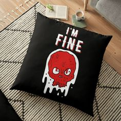'I am Fine - skull' Floor Pillow by RIVEofficial Floor Pillows, Throw Pillows, I'm Fine, Pin Pin, Sleeveless Tops, Skull Design, T Shirt Diy, Funny Design, T Shirts With Sayings