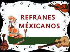 REFRANES MÉXICANOS, DICHOS, DRETES MÉXICANOS Y OTROS PAÍSES